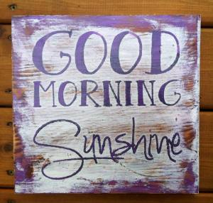 "When I wake up my kiddo's in the morning - they are both greeted with Good Morning Sunshine.  They light up my life ! This sign is currently available - but like everything else, can be re-created with different colors and sign size. (approx measurements 10"" x 9.5"" $25)"